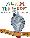 Alex the Parrot: No Ordinary Bird: A True Story Cover