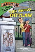 Ballpark Mysteries #04: Ballpark Mysteries #4: The Astro Outlaw