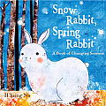 Snow Rabbit, Spring Rabbit: A Book of Changing Seasons Cover