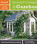 Sunset Outdoor Design Guide: Backyard Cottages &amp; Gazebos: Fresh Ideas for Outdoor Living (Sunset Outdoor Design &amp; Build Guides) Cover