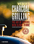 Webers Charcoal Grilling The Art of Cooking with Live Fire