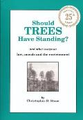 Should Trees Have Standing?: And Other Essays on Law, Morals &amp; the Environment Cover