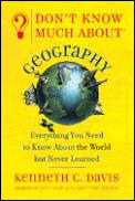 Dont Know Much about Geography Everything You Need to Know about the World But Never Learned