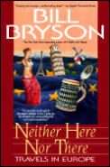 Neither Here Nor There:: Travels in Europe Cover