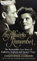 Affair to Remember The Remarkable Love Story of Katharine Hepburn & Spencer Tracy