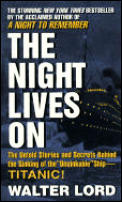 Night Lives On: The Untold Stories & Secrets Behind the Sinking of the Unsinkable Ship-Titanic