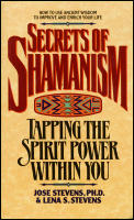 Secrets of Shamanism Tapping the Spirit Power Within You