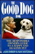Good Dog Book The Responsible Owners Guide To