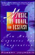 Music, the Brain, and Ecstasy: How Music Captures Our Imagination Cover