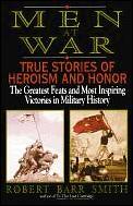 Men at War True Stories of Heroism & Honor