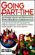 Going Part-Time: The Insider's Guide for Professional Women Who Want a Career & a Life