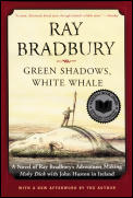 Green Shadows, White Whale: A Novel of Ray Bradbury's Adventures Making Moby Dick with John Huston in Ireland Cover