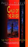 Child Of The River: The First Book Of Confluence by Paul J Mcauley