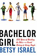 Bachelor Girl: 100 Years of Breaking the Rules--A Social History of Living Single Cover