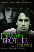 Dream Brother The Lives & Music of Jeff & Tim Buckley