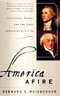 America Afire Jefferson Adams & the First Contested Election