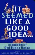 It Seemed Like A Good Idea...: A Compendium Of Great Historical Fiascoes by William R. Forstchen (edt)