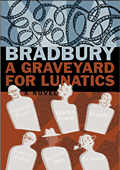 A Graveyard For Lunatics: Another Tale Of Two Cities by Ray Bradbury