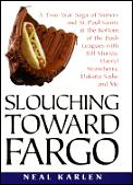 Slouching toward Fargo :a two-year saga of sinners and St. Paul Saints at the bottom of the bush leagues with Bill Murray, Darryl Strawberry, Dakota Sadie, and me
