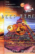 Deep Time: How Humanity Communicates Across Millennia by Gregory Benford