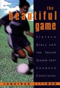 Beautiful Game Sixteen Girls & The Soccer Season That Changed Everything