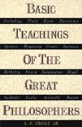 Basic Teachings of the Great Philosophers A Survey of Their Basic Ideas