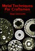 Metal Techniques For Craftsmen A Basic Manual for Craftsmen on the Methods of Forming & Decorating Metals