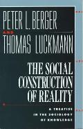 The Social Construction of Reality: A Treatise in the Sociology of Knowledge Cover