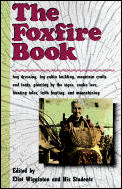 The Foxfire Book: Hog Dressing, Log Cabin Building, Mountain Crafts and Foods, Planting by the Signs, Snake Lore, Hunting Tales, Faith H Cover