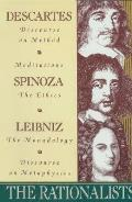 The Rationalists: Descartes: Discourse on Method & Meditations; Spinoza: Ethics; Leibniz: Monadology & Discourse on Metaphysics