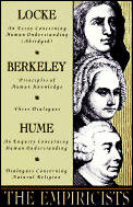 The Empiricists: Locke: Concerning Human Understanding; Berkeley: Principles of Human Knowledge &3 Dialogues; Hume: Concerning Human Un