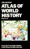 The Anchor Atlas of World History, Volume 2: From the French Revolution to the American Bicentennial