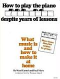 How to Play the Piano Despite Years of Lessons What Music Is & How to Make It at Home
