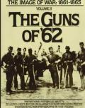 Guns of 62 Volume 2 of The Image of War 1861 1865