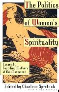 Politics of Womens Spirituality Essays by Founding Mothers of the Movement