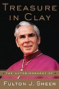 Treasure in Clay The Autobiography of Fulton J Sheen