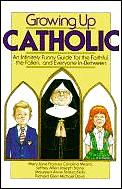 Growing Up Catholic: An Infinitely Funny Guide for the Faithful, the Fallen, and Everyone In-Between (Dolphin Books) Cover