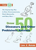 Draw 50 Dinosaurs & Other Prehistoric Animals The Step By Step Way to Draw Tyrannosauruses Wooly Mammoths & Many More