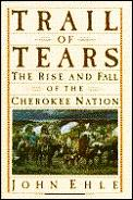 Trail of Tears The Rise & Fall of the Cherokee Nation