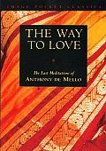 Way to Love: The Last Meditations of Anthony de Mello (Image Pocket Classics) Cover