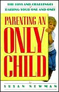 Parenting An Only Child The Joys & Challenges of Raising Your One & Only
