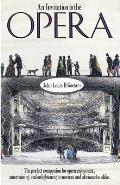 An Invitation to the Opera: The Perfect Companion for Opera Enjoyment, Entertaining and Enlightening to Novices and Aficionados Alike
