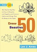 Draw 50 Beasties & Yugglies & Turnover Uglies & Things That Go Bump in the Night