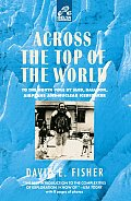 Across the Top of the World: To the North Pole by Sled, Balloon, Airplane and Nuclear Icebreaker (Delta Expedition)