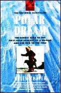 Polar Dream: The Heroic Saga of the First Solo Journey by a Woman & Her Dog to the Pole