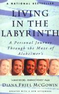 Living in the Labyrinth A Personal Journey Through the Maze of Alzheimers