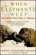 When elephants weep :the emotional lives of animals Cover