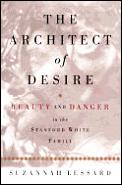 The architect of desire :beauty and danger in the Stanford White family