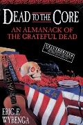 Dead to the Core: An Almanack of the Grateful Dead