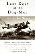 Last Days of the Dog-Men: Stories by Brad Watson Cover